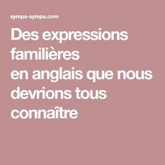 Des expressions familières enanglais que nous devrions tous connaître English Idioms, English Vocabulary, Learn French, Learn English, English Class, Learn A New Language, Teaching Tools, Positivity, Education