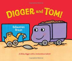 Digger and Tom! by Sebastien Braun http://www.amazon.com/dp/006207752X/ref=cm_sw_r_pi_dp_j-sPtb1G4BR4RG01