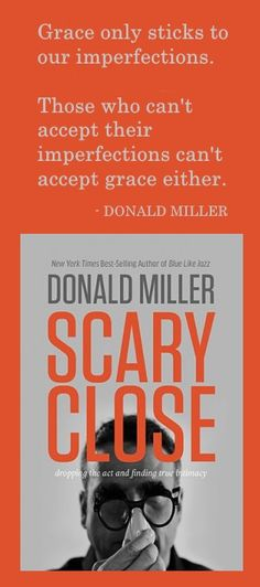 """Scary Close: Dropping the Act and Finding True Intimacy"" by Donald Miller"