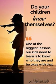 Our children need to know themselves - they need to learn who they are and be okay with that.