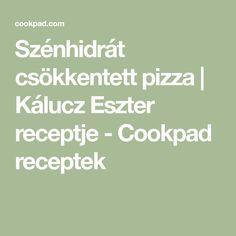 Szénhidrát csökkentett pizza   Kálucz Eszter receptje  - Cookpad receptek Pizza, Math Equations