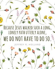 Because Jesus Walked Alone - Jesus Quote - Christian Quote - Because Jesus Walked Alone The post Because Jesus Walked Alone appeared first on Gag Dad. Lds Quotes, Jesus Quotes, Elder Holland, Give Me Jesus, Christian Quotes, Christian Faith, Church Quotes, Saint Quotes, Lds Church