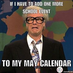 If I have to add one more school event to my May calendar