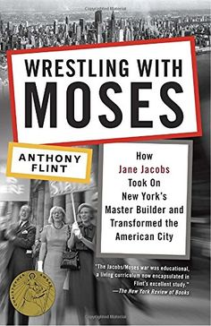 Read Book Wrestling with Moses: How Jane Jacobs Took On New York's Master Builder and Transformed the American City, Author Anthony Flint Nex York, Jane Jacobs, Book Annotation, Thing 1, Book Challenge, I Love Books, Book Nerd, Reading Online, The Book