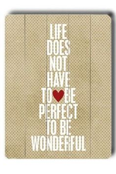 life does not have to be perfect.