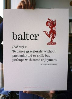 Balter: (v.) To dance gracelessly, without particular art or skill, but perhaps with some enjoyment.