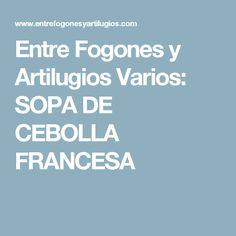 Entre Fogones y Artilugios Varios: SOPA DE CEBOLLA FRANCESA