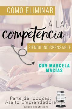 Cómo eliminar a la competencia siendo indispensable. Con Marcela Macías