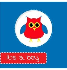 Baby shower card with red owl Its a boy vector Cute Owl Cartoon, Funny Owls, Baby Cartoon, Baby Shower Greetings, Baby Shower Greeting Cards, Lion Vector, Owl Vector, Owl Silhouette, Owl Kids