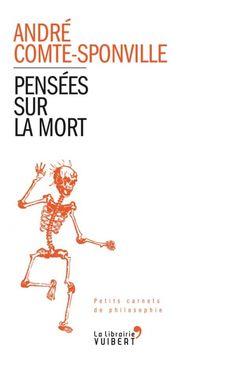 Pensées sur la mort - André Comte-Sponville - source : http://www.vuibert.fr/ouvrage-9782311012248-pensees-sur-la-mort.html