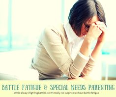parenting a child with disabilities~a battle on every front leads to battle fatigue via @LisaLightner