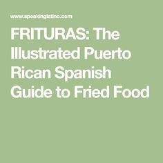 FRITURAS: The Illustrated Puerto Rican Spanish Guide to Fried Food