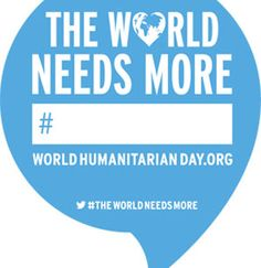 World Humanitarian Day 2013-What word would you finish this sentence with? USe the # on twitter and donate $1 to the cause