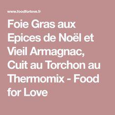 Foie Gras aux Epices de Noël et Vieil Armagnac, Cuit au Torchon au Thermomix - Food for Love