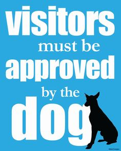 Visitors must be approved by the dog