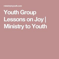 Youth Group Lessons on Joy | Ministry to Youth