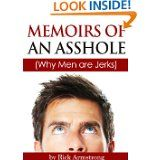 Free Kindle Book -  [Humor] Memoirs of an Asshole (Why Men are Jerks) by Rick Armstrong