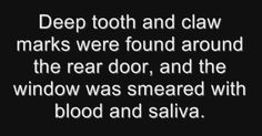 deep tooth and claw marks were found around the rear door, and the window was smeared with blood and saliva. Dialogue Prompts, Story Prompts, Writing Prompts, Creative Writing, Writing Tips, Gavity Falls, Yennefer Of Vengerberg, She Wolf, Verse