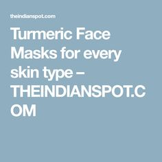 Turmeric Face Masks for every skin type – THEINDIANSPOT.COM
