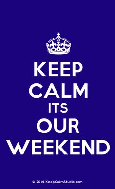 [Crown] Keep Calm Its Our Weekend