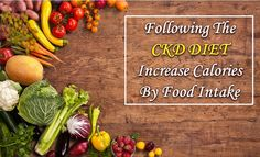 Following The #CKD #Diet – Increase #Calories By #Food #Intake