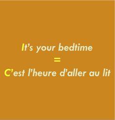 It's your bedtime = C'est l'heure d'aller au lit