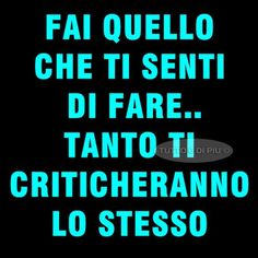 Verissimo! ;-) You should do what you feel like doing cause no matter what you do you will still be criticized for it