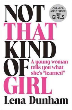 Læs om Not That Kind of Girl - A Young Woman Tells You What She's Learned. Udgivet af Harpercollins Publishers. Bogen fås også som eller E-bog. Bogens ISBN er 9780007515523, køb den her
