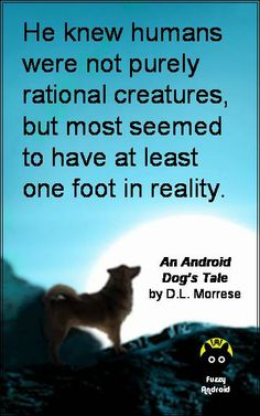 From 'An Android Dog's Tale' http://www.amazon.com/dp/B00GPLTRVG