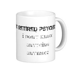 sold 1 Funny Retirement Saying Classic White Coffee Mug. Retired Psychic. I don't know anything anymore!