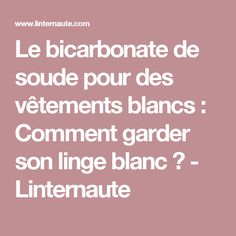 Le bicarbonate de soude pour des vêtements blancs : Comment garder son linge blanc ? - Linternaute
