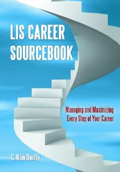LIS career sourcebook : managing and maximizing every step of your career / G. Kim Dority.  Santa Barbara, California : Libraries Unlimited, [2012] This essential guide provides professional development resources for library staff at every phase of their career. This book guides users to the information resources that will help them make smart career choices.