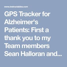 GPS Tracker for Alzheimer's Patients: First a thank you to my Team members Sean Halloran and Gvozden Suvajlo, they came up with this idea and executed it, this project would not be possible without their ideas and skills.The GPS tracking device is composed of a micro controller, GPS mod… Gps Tracking Device, Electronics Basics, Alzheimers, Arduino, Stress, Ideas, Psychological Stress, Thoughts