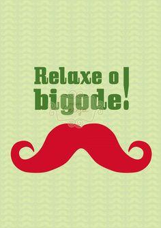 Pôster Relaxe o Bigode R$30.00