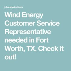 Wind Energy Customer Service Representative needed in Fort Worth, TX. Check it out!
