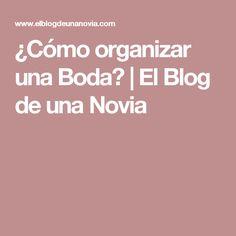¿Cómo organizar una Boda? | El Blog de una Novia