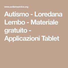 Autismo - Loredana Lembo - Materiale gratuito - Applicazioni Tablet Psychology, Teaching, Education, School, Syria, Studio, Geography, Medicine, Autism
