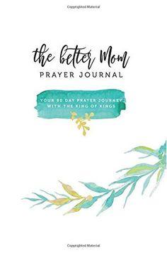 The Better Mom Prayer Journal, http://www.amazon.com/dp/1533478244/ref=cm_sw_r_pi_n_awdm_bOlNxbPFRQEVK