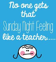 No one gets that Sunday Night Feeling like a teacher...