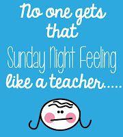 No one gets that Sunday Night Feeling like a teacher...