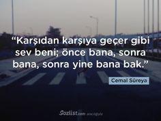 """""""Karşıdan karşıya geçer gibi sev beni; önce bana, sonra bana, sonra yine bana bak."""" #cemal #süreya #sözleri #yazar #şair #kitap #şiir #özlü #anlamlı #sözler"""