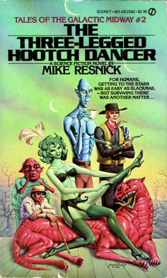 ABOVE: Mike Resnick, The Three-Legged Hootch Dancer (NY: Signet, 1983), 451-AE2082, with cover art by Don Ivan Punchatz.