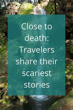 """Adoration 4 Adventure's collection of travelers' scariest stories - """"Close to death"""". Including tales from all over the world."""