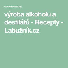 výroba alkoholu a destilátů - Recepty - Labužník.cz Destiel, Alcohol