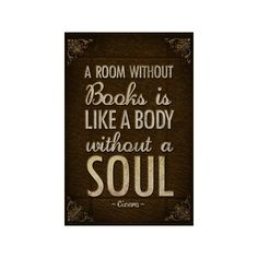 A Room Without Books is Like a Body Without a Soul Poster Premium... ($40) ❤ liked on Polyvore featuring home, home decor and wall art
