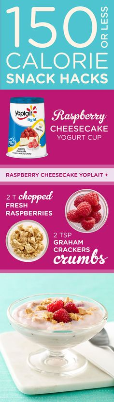 Want the taste of Raspberry Cheesecake for 150 calories? Try this Raspberry Cheesecake Yogurt Cup snack hack combining Yoplait Light Raspberry Cheesecake yogurt, 2Ts of fresh raspberries and 2tsps of graham cracker crumbs for a late night snack that won't set you back.