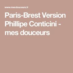 Paris-Brest Version Phillipe Conticini - mes douceurs