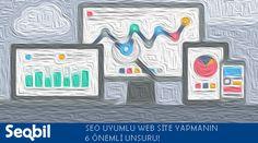 SEO Uyumlu Web Site Yapmanın 6 Önemli Unsuru!