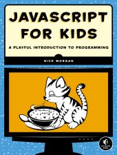 (No Starch Press) JAVASCRIPT FOR KIDS is a lighthearted introduction that teaches programming essentials through patient, step-by-step examples paired with funny illustrations. You'll begin with the basics, like working with strings, arrays, and loops, and then move on to more advanced topics, like building interactivity with jQuery and drawing graphics with Canvas.
