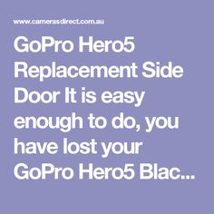 GoPro Hero5 Replacement Side Door It is easy enough to do, you have lost your GoPro Hero5 Black Replacement Side Door and need a replacement .